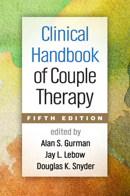 Clinical Handbook of Couple Therapy, Fifth Edition - Gurman, Alan S, PhD (Editor), and LeBow, Jay L, PhD (Editor), and Snyder, Douglas K, PhD (Editor)