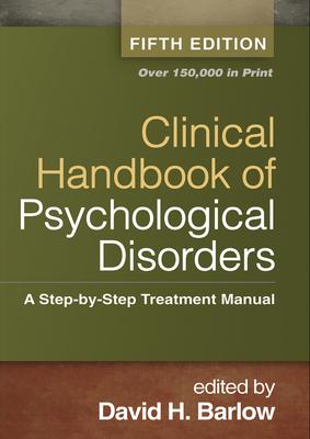 Clinical Handbook of Psychological Disorders: A Step-By-Step Treatment Manual - Barlow, David H, PhD (Editor)