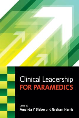 Clinical Leadership for Paramedics - Blaber, Amanda, and Harris, Graham