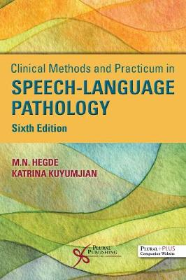 Clinical Methods and Practicum in Speech-Language Pathology - Hegde, M.N., and Kuyumjian, Katrina