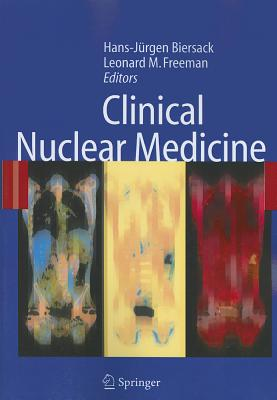 Clinical Nuclear Medicine - Biersack, Hans-Jurgen (Editor), and Freeman, Leonard M. (Editor)