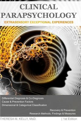 Clinical Parapsychology: Extrasensory Exceptional Experiences - Kelly, Dr Theresa M