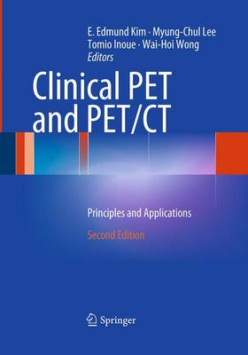 Clinical Pet and Pet/CT: Principles and Applications - Kim, E Edmund (Editor), and Lee, Myung-Chul (Editor), and Inoue, Tomio (Editor)