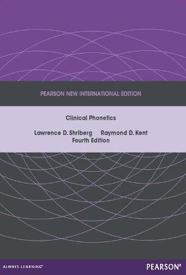 Clinical Phonetics: Pearson New International Edition - Shriberg, Lawrence, and Kent, Raymond