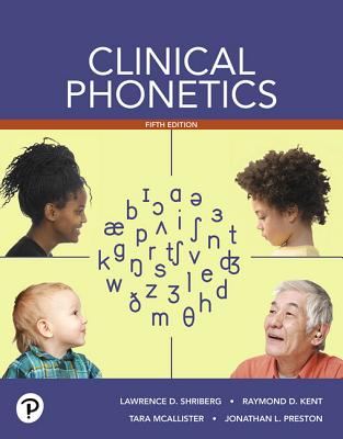 Clinical Phonetics with Enhanced Pearson Etext - Access Card Package - Shriberg, Lawrence, and Kent, Raymond, and McAllister, Tara