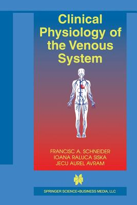 Clinical Physiology of the Venous System - Schneider, Francisc A, and Siska, Ioana Raluca, and Avram, Jecu Aurel