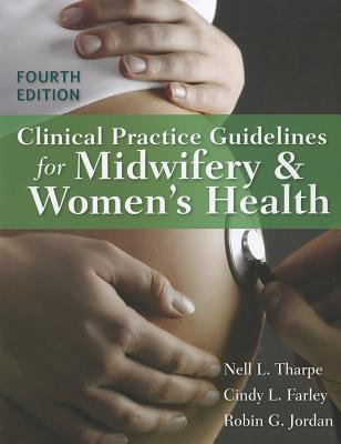Clinical Practice Guidelines for Midwifery & Women's Health - Tharpe, Nell L, and Farley, Cindy L, and Jordan, Robin G