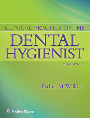 Clinical Practice of the Dental Hygienist - Wilkins, Esther M, Bs, DMD