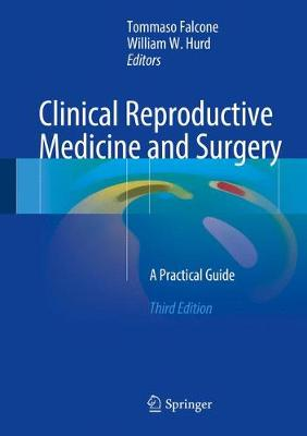 Clinical Reproductive Medicine and Surgery: A Practical Guide - Falcone, Tommaso, MD (Editor), and Hurd, William W (Editor)