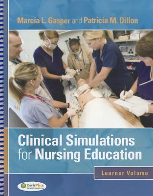 Clinical Simulations for Nursing Education: Learner Volume - Gasper, Marcia L, Edd, Msn, RN, and Dillon, Patrick M