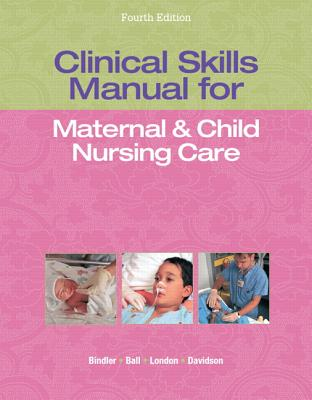 Clinical Skills Manual for Maternal & Child Nursing Care - London, Marcia, and Ladewig, Patricia, and Davidson, Michele