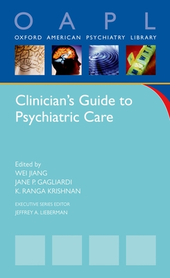 Clinician's Guide to Pyschiatric Care - Jiang, Wei (Editor), and Gagliardi, Jane P (Editor), and Krishnan, K Ranga (Editor)