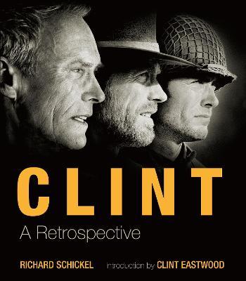 Clint: A Retrospective - Schickel, Richard