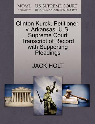 Clinton Kurck, Petitioner, V. Arkansas. U.S. Supreme Court Transcript of Record with Supporting Pleadings - Holt, Jack
