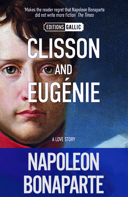 Clisson & Eugenie: a Love Story - Bonaparte, Napoleon, and Hicks, Peter (Translated by), and Barthet, Emilie (Translated by)