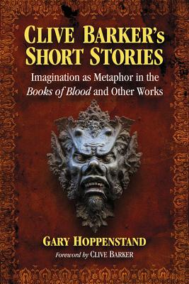 Clive Barker's Short Stories: Imagination as Metaphor in the Books of Blood and Other Works - Hoppenstand, Gary