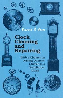 Clock Cleaning and Repairing - Jones, Bernard E.