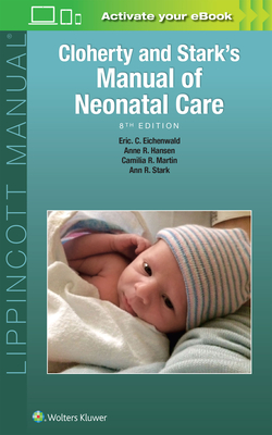 Cloherty and Stark's Manual of Neonatal Care - Hansen, Anne R, MD, MPH (Editor), and Eichenwald, Eric C, MD (Editor), and Stark, Ann R (Editor)