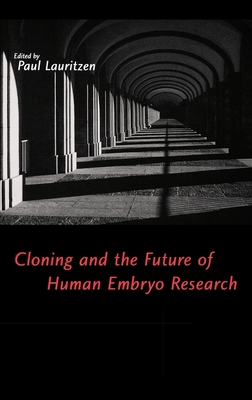Cloning and the Future of Human Embryo Research - Lauritzen, Paul (Editor)