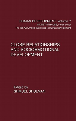 Close Relationships and Socioemotional Development - Strauss, Sidney, and Rubin, Kenneth H, PhD, and Belsky, Jay