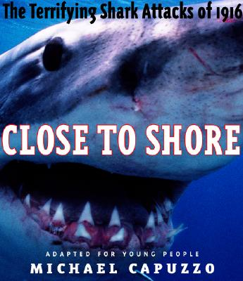 Close to Shore: The Terrifying Shark Attacks of 1916 - Capuzzo, Michael, and Capuzzo, Mike