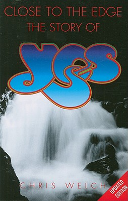 Close to the Edge: The Story of Yes - Welch, Chris