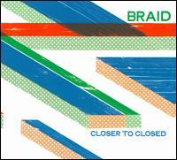 Closer to Closed - Braid