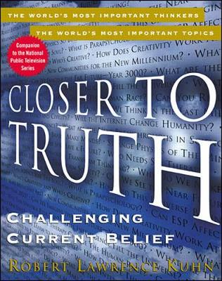Closer to Truth: Challenging Current Belief - Kuhn, Robert L (Editor)