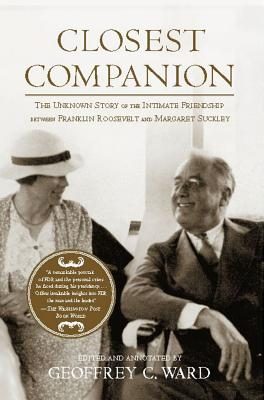 Closest Companion: The Unknown Story of the Intimate Friendship Between Franklin Roosevelt and Margaret Suckley - Ward, Geoffrey C (Editor)