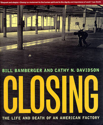 Closing: The Life and Death of an American Factory - Bamberger, Bill, and Bamberger, William L, and Davidson, Cathy N