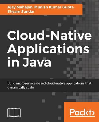 Cloud-Native Applications in Java - Mahajan, Ajay, and Kumar Gupta, Munish, and Sundar, Shyam