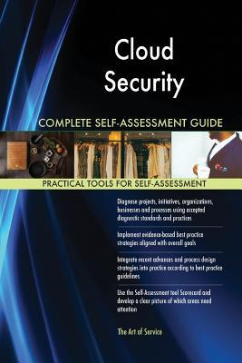 Cloud Security Complete Self-Assessment Guide - Blokdyk, Gerardus