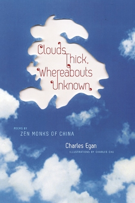 Clouds Thick, Whereabouts Unknown: Poems by Zen Monks of China - Egan, Charles