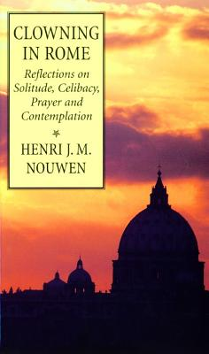 Clowning in Rome: Reflections on Solitude, Celibacy, Prayer and Contemplation - Nouwen, Henri J. M.
