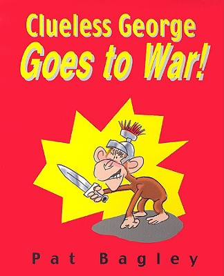 Clueless George Goes to War - Bagley, Pat