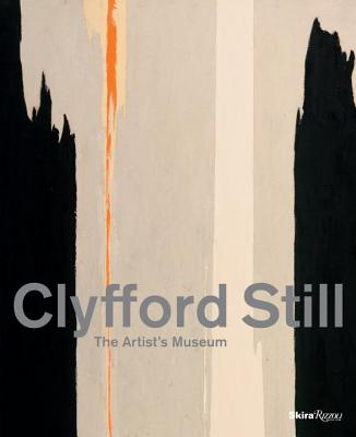 Clyfford Still: The Artist's Museum - Campbell, Sandra Still (Foreword by), and Knox, Diane Still (Foreword by), and Sobel, Dean (Contributions by)