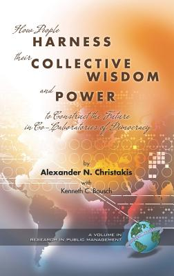 Co-laboratories of Democracy: How People Harness Their Collective Wisdom to Create the Future - Christakis, Alexander  N., and Bausch, Kenneth C.