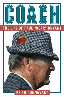 "Coach: The Life of Paul ""Bear"" Bryant - Dunnavant, Keith"