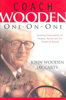 Coach Wooden One-On-One: Inspiring Conversations on Purpose, Passion and the Pursuit of Success - Wooden, John, and Carty, Jay