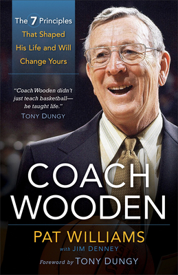 Coach Wooden: The 7 Principles That Shaped His Life and Will Change Yours - Williams, Pat, and Denney, Jim, and Dungy, Tony (Foreword by)