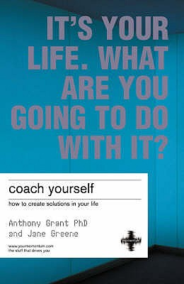 Coach Yourself: Make Real Changes in Your Life - Grant, Anthony, and Greene, Jane