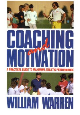 Coaching and Motivation: A Practice Guide to Maximum Athletic Performance - Warren, William E