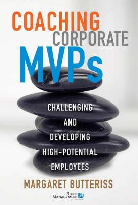 Coaching Corporate MVPs: Challenging and Developing High-Potential Employees - Butteriss, Margaret