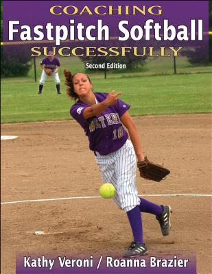 Coaching Fastpitch Softball Successfully - Veroni, Kathy J, and Brazier, Roanna J