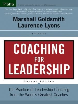 Coaching for Leadership: The Practice of Leadership Coaching from the World's Greatest Coaches - Goldsmith, Marshall, Dr. (Editor), and Lyons, Laurence S (Editor)