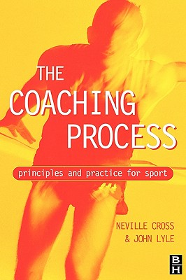 Coaching Process: Principles and Practice for Sport - Cross, Neville (Editor), and Lyle, John (Editor)