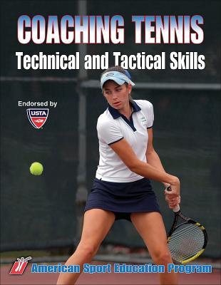 Coaching Tennis Technical & Tactical Skills - American Sport Education Program