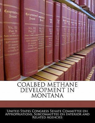 Coalbed Methane Development in Montana - United States Congress Senate Committee (Creator)