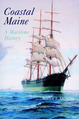 Coastal Maine: A Maritime History - Duncan, Roger F