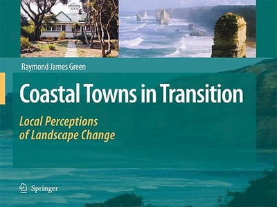 Coastal Towns in Transition: Local Perceptions of Landscape Change - Green, Raymond James